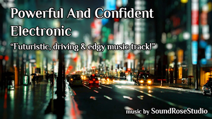 Powerful And Confident Electronic by SoundRoseStudio - Futuristic, driving, edgy royalty free music track!