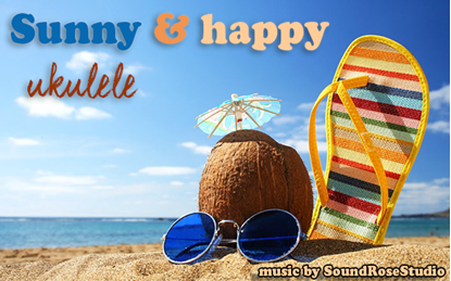 Sunny & Happy Ukulele Corporate - Royalty Free Music by SoundRoseStudio